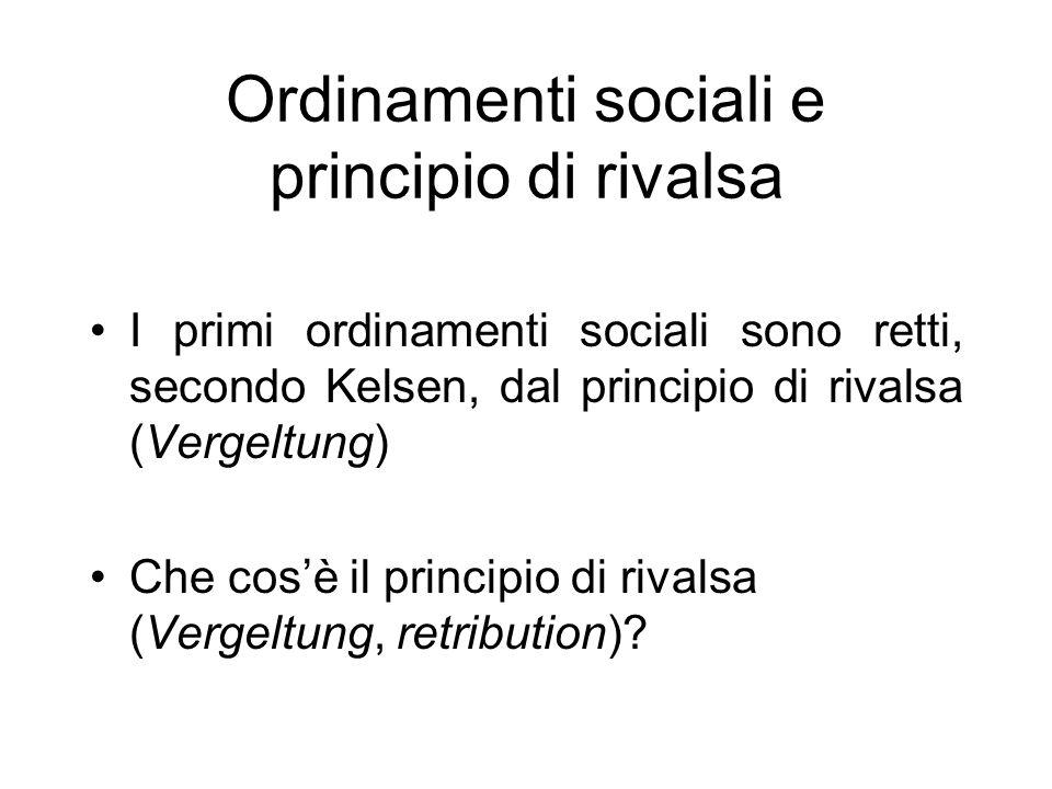 Ordinamenti sociali e principio di rivalsa I primi ordinamenti sociali sono retti, secondo Kelsen, dal principio di rivalsa (Vergeltung) Che cosè il principio di rivalsa (Vergeltung, retribution)?
