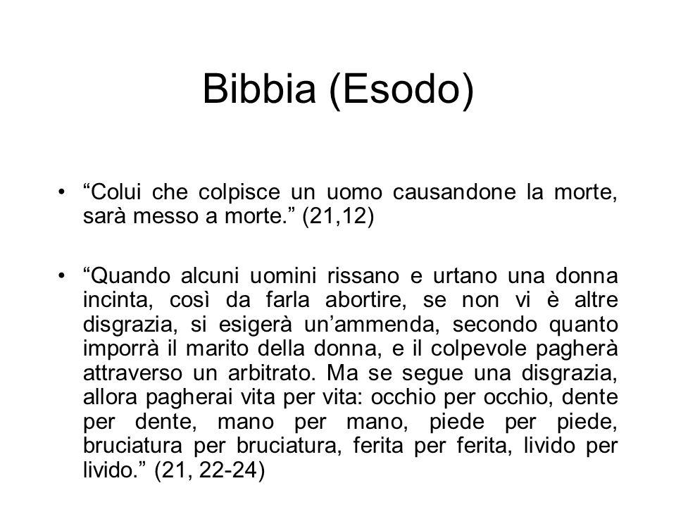 Bibbia (Esodo) Colui che colpisce un uomo causandone la morte, sarà messo a morte.