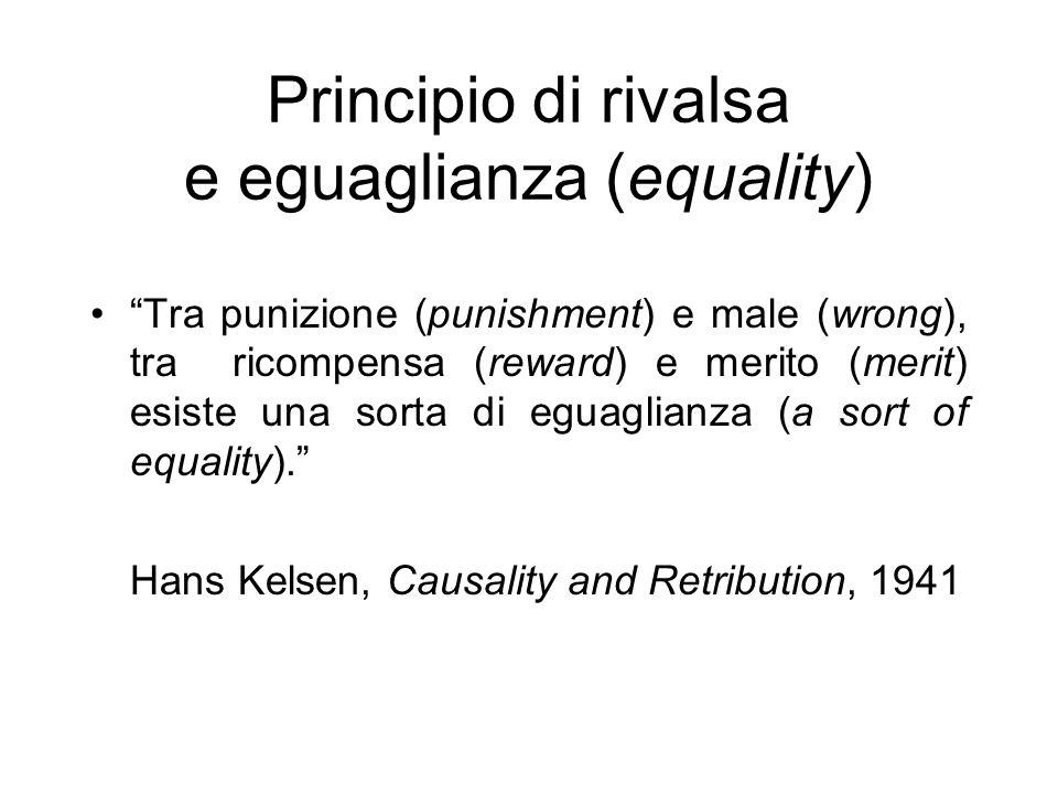 Principio di rivalsa e eguaglianza (equality) Tra punizione (punishment) e male (wrong), tra ricompensa (reward) e merito (merit) esiste una sorta di eguaglianza (a sort of equality).