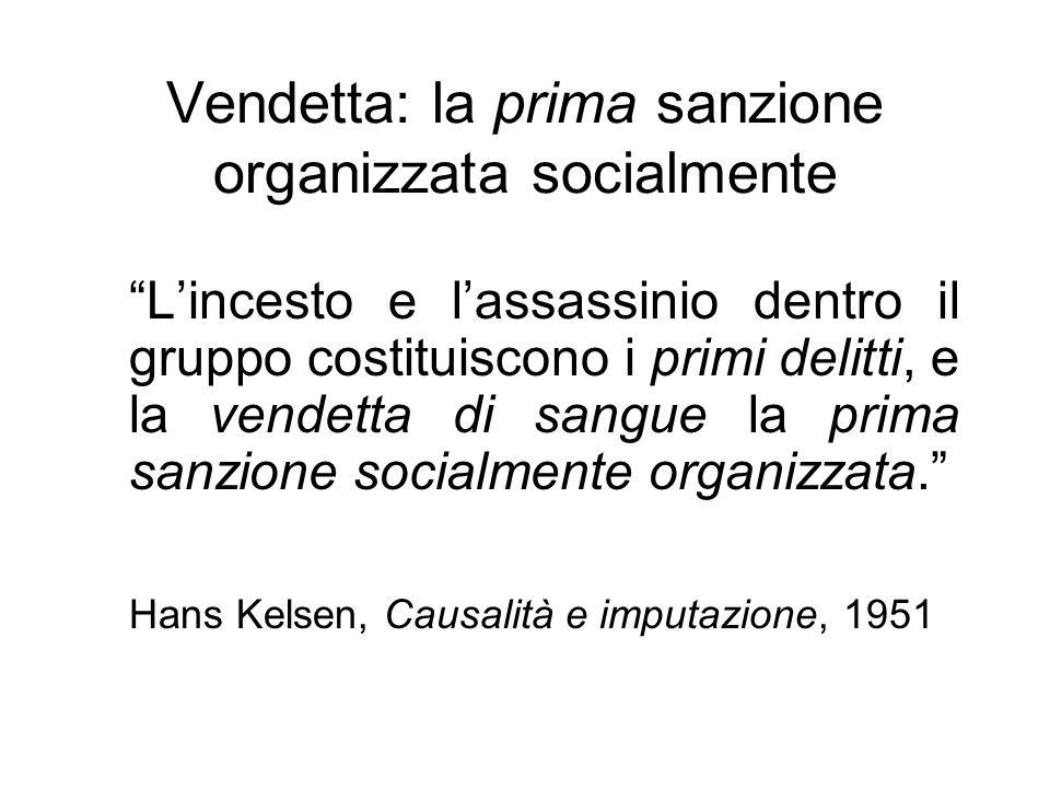 Vendetta: la prima sanzione organizzata socialmente Lincesto e lassassinio dentro il gruppo costituiscono i primi delitti, e la vendetta di sangue la prima sanzione socialmente organizzata.