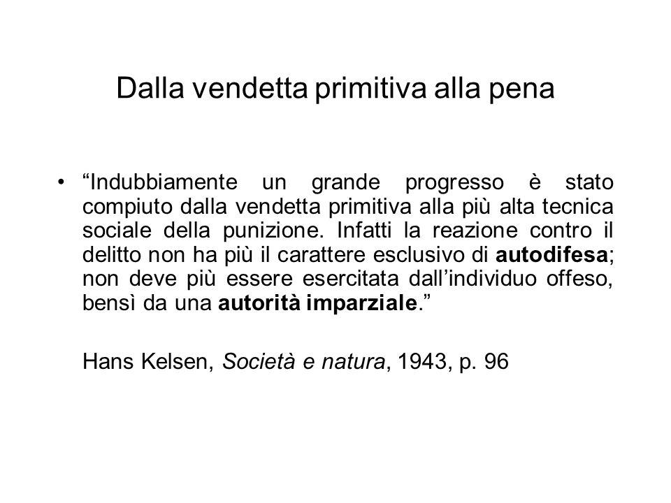 Dalla vendetta primitiva alla pena Indubbiamente un grande progresso è stato compiuto dalla vendetta primitiva alla più alta tecnica sociale della punizione.