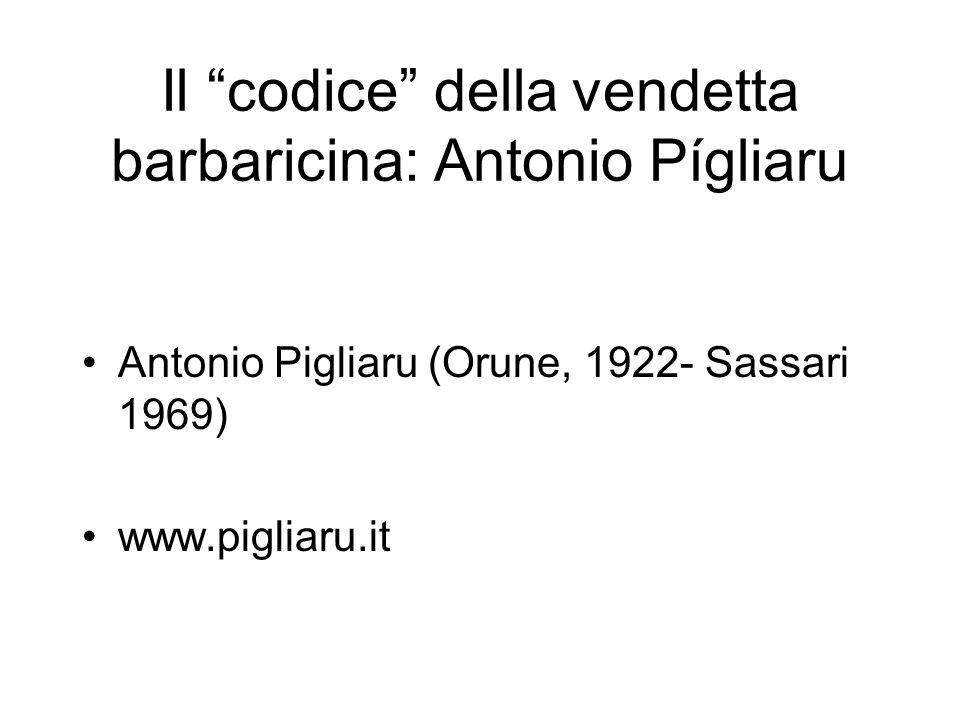 Il codice della vendetta barbaricina: Antonio Pígliaru Antonio Pigliaru (Orune, 1922- Sassari 1969) www.pigliaru.it