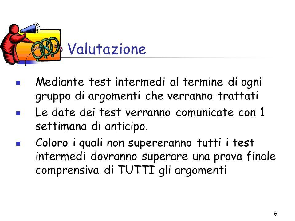 6 Valutazione Mediante test intermedi al termine di ogni gruppo di argomenti che verranno trattati Le date dei test verranno comunicate con 1 settiman