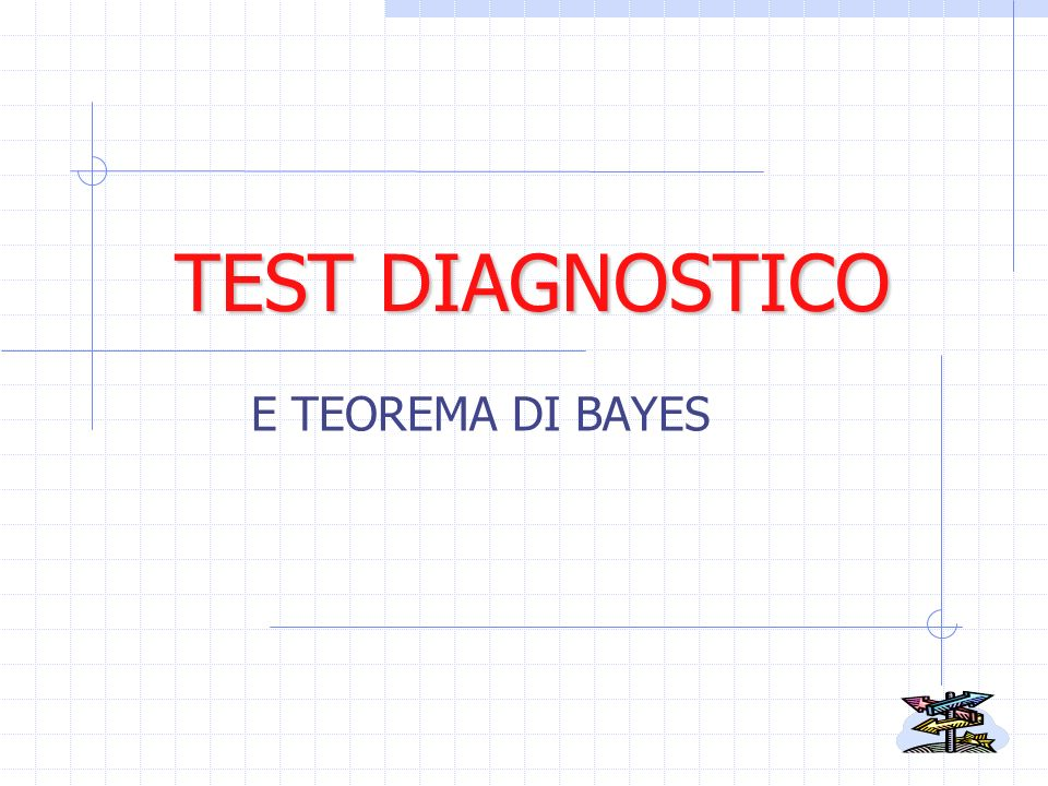 TEOREMA di BAYES Il valore predittivo di un esito positivo al test Vp(T+) è la probabilità della presenza della malattia in un soggetto con esito positivo, p(M + |T + ): Il valore predittivo di un esito negativo al test Vp(T - ) è la probabilità della assenza della malattia in un soggetto con esito negativo, p(M - |T - ):
