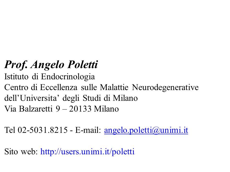 Prof. Angelo Poletti Istituto di Endocrinologia Centro di Eccellenza sulle Malattie Neurodegenerative dellUniversita degli Studi di Milano Via Balzare