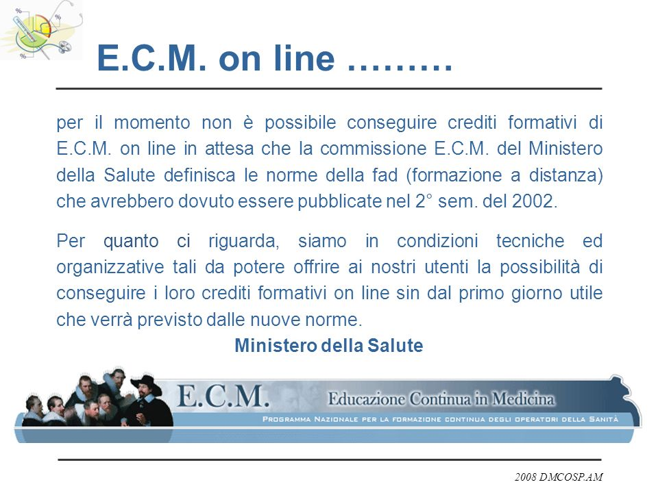 2008 DMCOSP.AM E.C.M. on line ……… per il momento non è possibile conseguire crediti formativi di E.C.M. on line in attesa che la commissione E.C.M. de