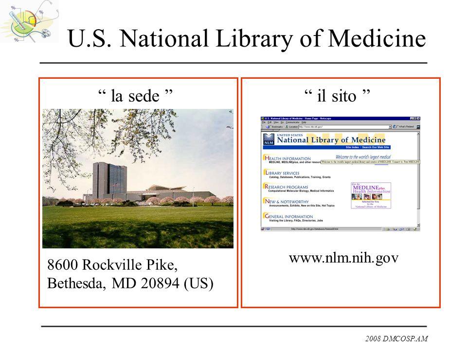 2008 DMCOSP.AM U.S. National Library of Medicine la sede il sito www.nlm.nih.gov 8600 Rockville Pike, Bethesda, MD 20894 (US)