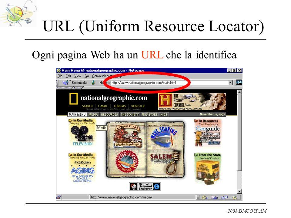 2008 DMCOSP.AM URL (Uniform Resource Locator) Ogni pagina Web ha un URL che la identifica