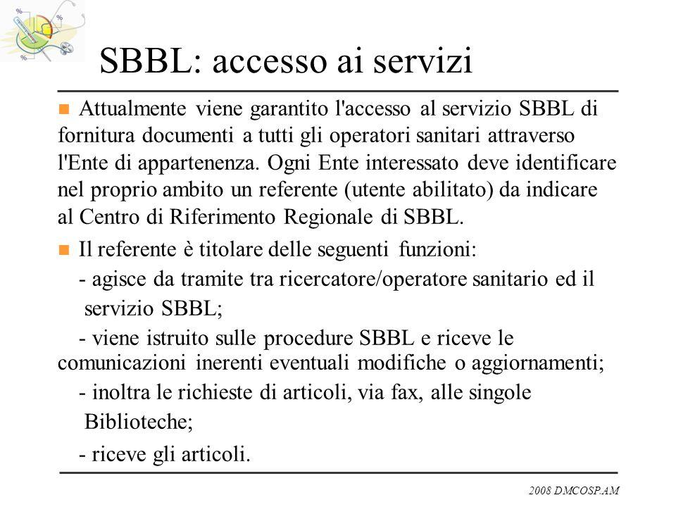 2008 DMCOSP.AM SBBL: accesso ai servizi Attualmente viene garantito l'accesso al servizio SBBL di fornitura documenti a tutti gli operatori sanitari a
