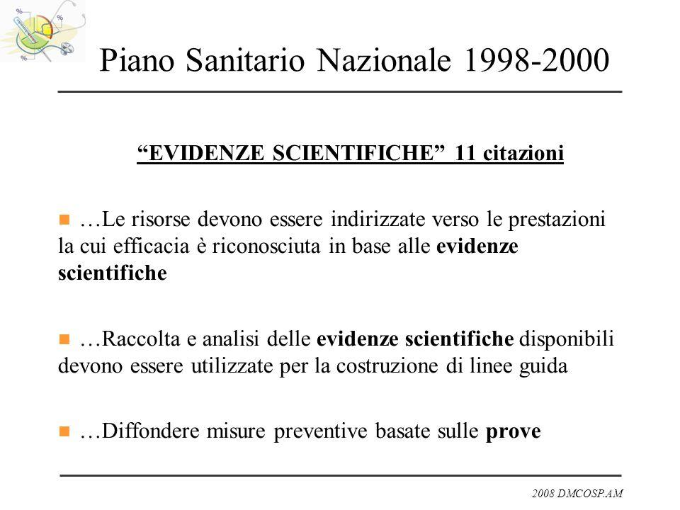 2008 DMCOSP.AM Piano Sanitario Nazionale 1998-2000 EVIDENZE SCIENTIFICHE 11 citazioni …Le risorse devono essere indirizzate verso le prestazioni la cu