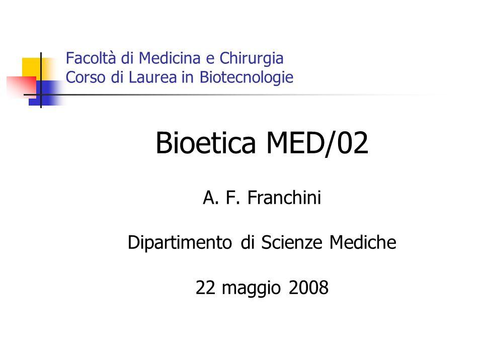 Facoltà di Medicina e Chirurgia Corso di Laurea in Biotecnologie Bioetica MED/02 A. F. Franchini Dipartimento di Scienze Mediche 22 maggio 2008