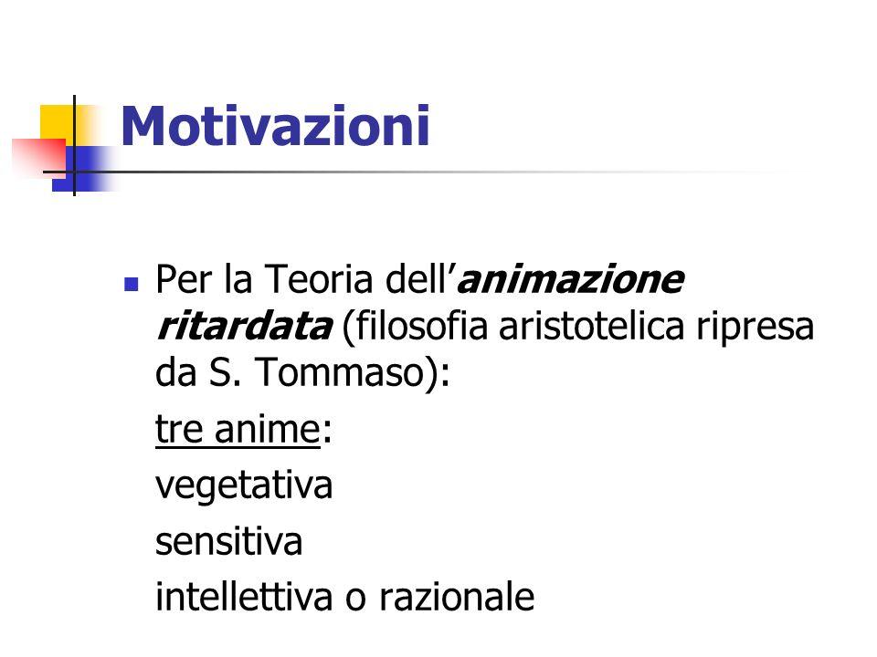 Motivazioni Per la Teoria dellanimazione ritardata (filosofia aristotelica ripresa da S. Tommaso): tre anime: vegetativa sensitiva intellettiva o razi
