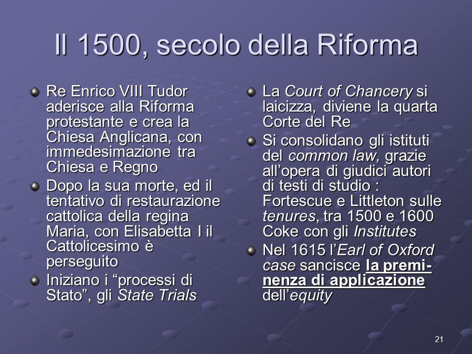 21 Il 1500, secolo della Riforma Re Enrico VIII Tudor aderisce alla Riforma protestante e crea la Chiesa Anglicana, con immedesimazione tra Chiesa e R
