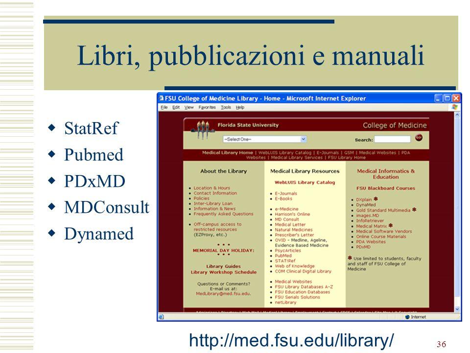 36 Libri, pubblicazioni e manuali StatRef Pubmed PDxMD MDConsult Dynamed http://med.fsu.edu/library/