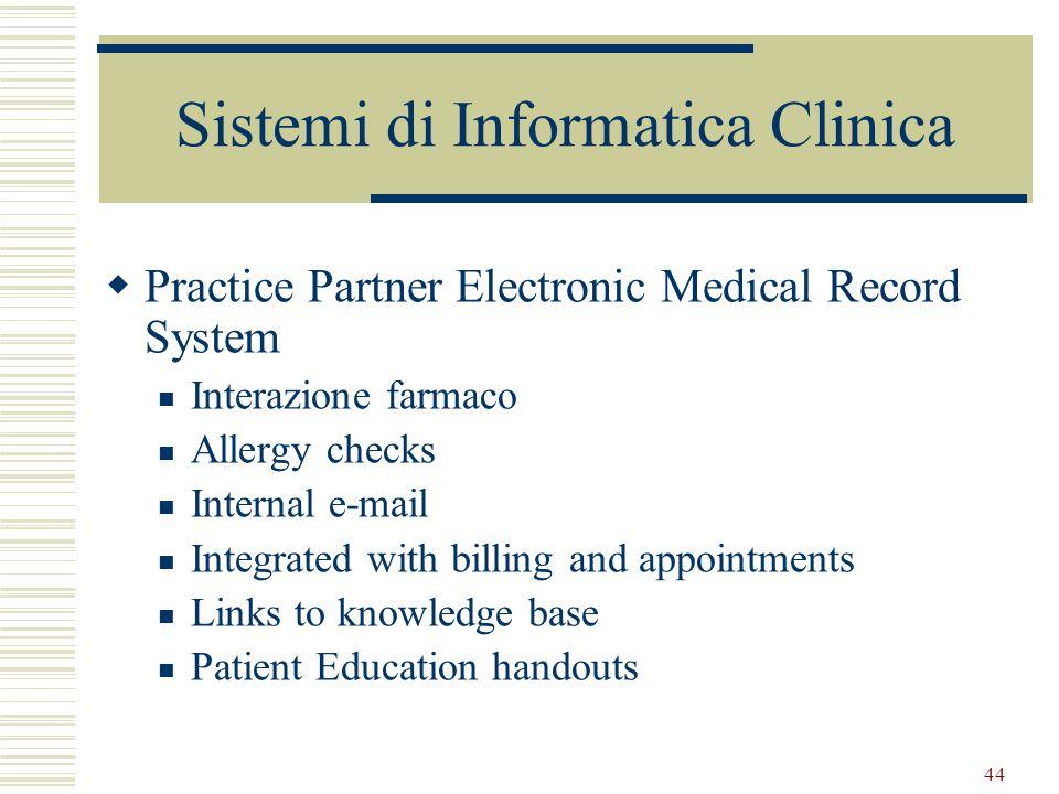 44 Sistemi di Informatica Clinica Practice Partner Electronic Medical Record System Interazione farmaco Allergy checks Internal e-mail Integrated with
