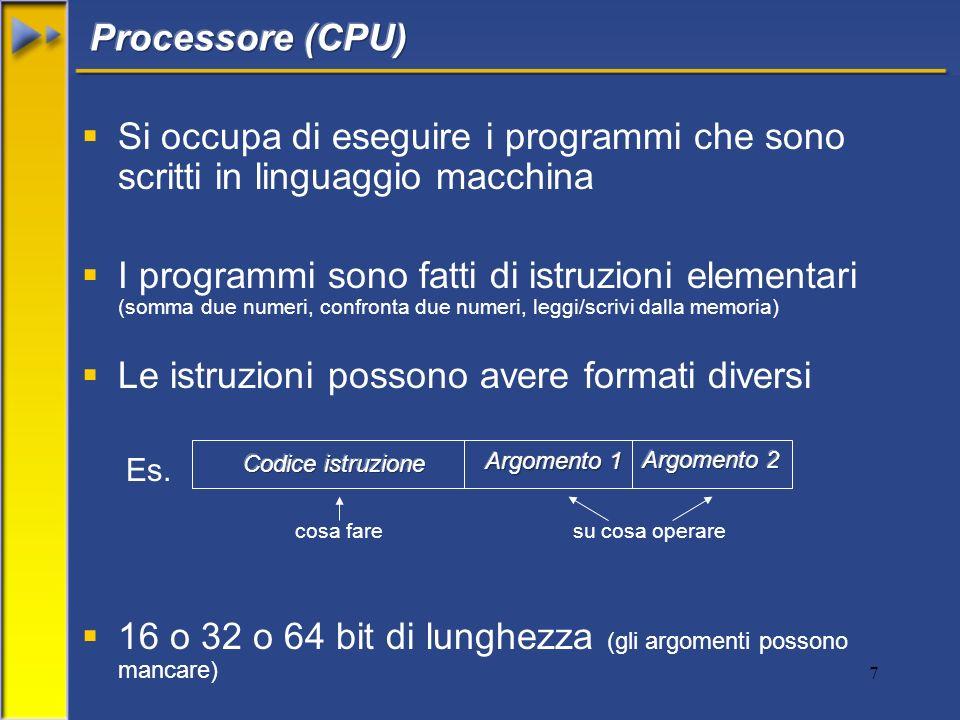 7 Si occupa di eseguire i programmi che sono scritti in linguaggio macchina I programmi sono fatti di istruzioni elementari (somma due numeri, confron