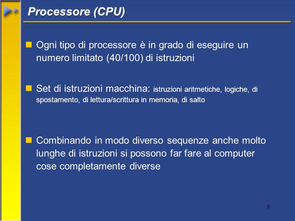 8 nOgni tipo di processore è in grado di eseguire un numero limitato (40/100) di istruzioni nSet di istruzioni macchina: istruzioni aritmetiche, logic