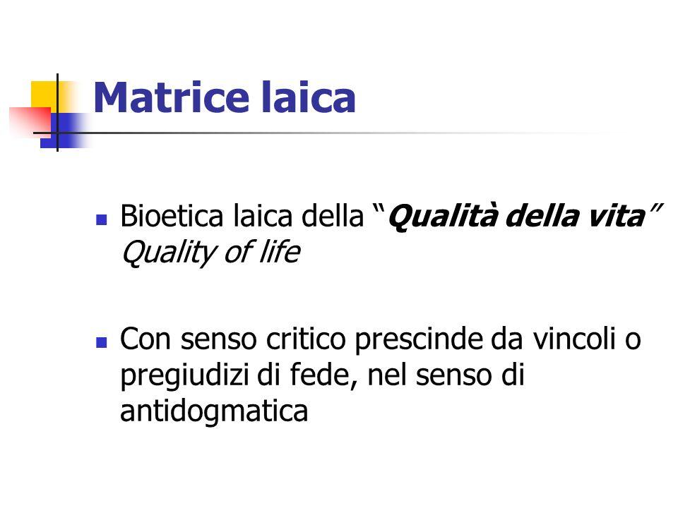 Matrice laica Bioetica laica della Qualità della vita Quality of life Con senso critico prescinde da vincoli o pregiudizi di fede, nel senso di antido