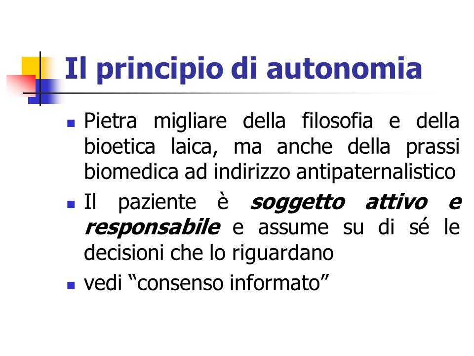 Il principio di autonomia Pietra migliare della filosofia e della bioetica laica, ma anche della prassi biomedica ad indirizzo antipaternalistico Il p