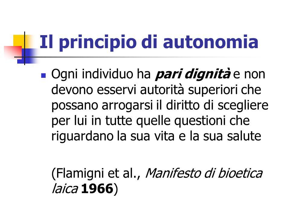 Il principio di autonomia Ogni individuo ha pari dignità e non devono esservi autorità superiori che possano arrogarsi il diritto di scegliere per lui