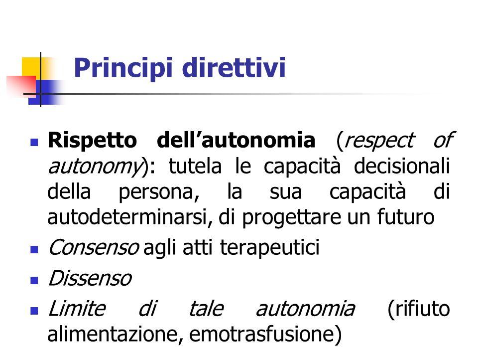 Principi direttivi Rispetto dellautonomia (respect of autonomy): tutela le capacità decisionali della persona, la sua capacità di autodeterminarsi, di