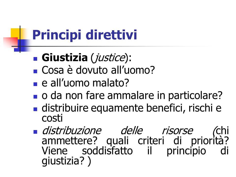 Principi direttivi Giustizia (justice): Cosa è dovuto alluomo? e alluomo malato? o da non fare ammalare in particolare? distribuire equamente benefici