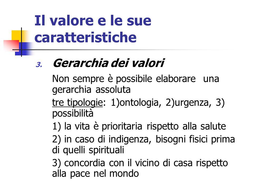 Il valore e le sue caratteristiche 3. Gerarchia dei valori Non sempre è possibile elaborare una gerarchia assoluta tre tipologie: 1)ontologia, 2)urgen