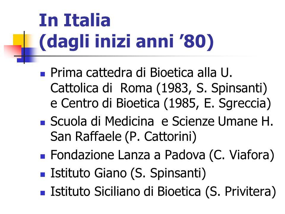 In Italia (dagli inizi anni 80) Prima cattedra di Bioetica alla U. Cattolica di Roma (1983, S. Spinsanti) e Centro di Bioetica (1985, E. Sgreccia) Scu