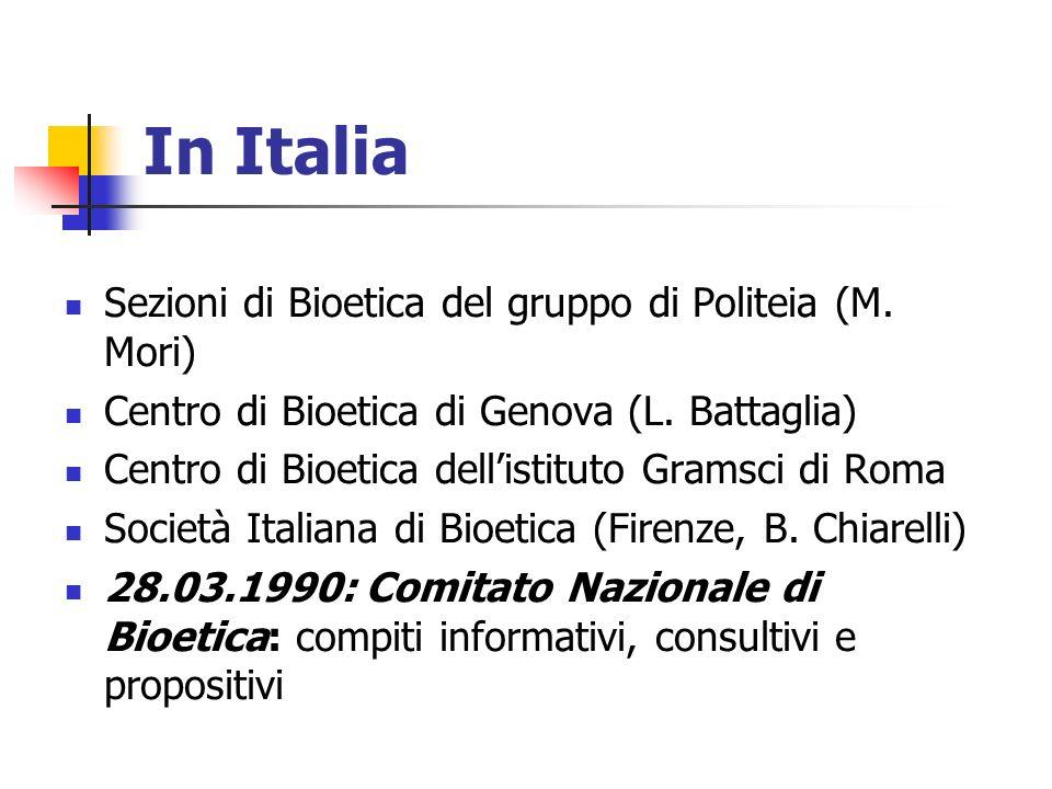 In Italia Sezioni di Bioetica del gruppo di Politeia (M. Mori) Centro di Bioetica di Genova (L. Battaglia) Centro di Bioetica dellistituto Gramsci di