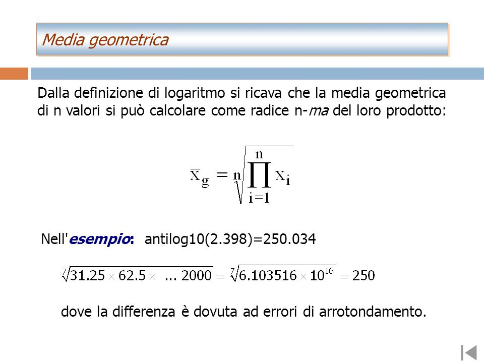 Si dice media geometrica l'antilogaritmo della media aritmetica dei logaritmi: Media geometrica Media geometrica