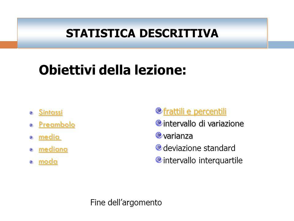 Principali indici statistici di posizione di forma di dispersione MODA MEDIANA MEDIA SCARTO QUADRATICO MEDIO VARIANZA RANGE ASIMMETRIA (SKEWNESS) CURT