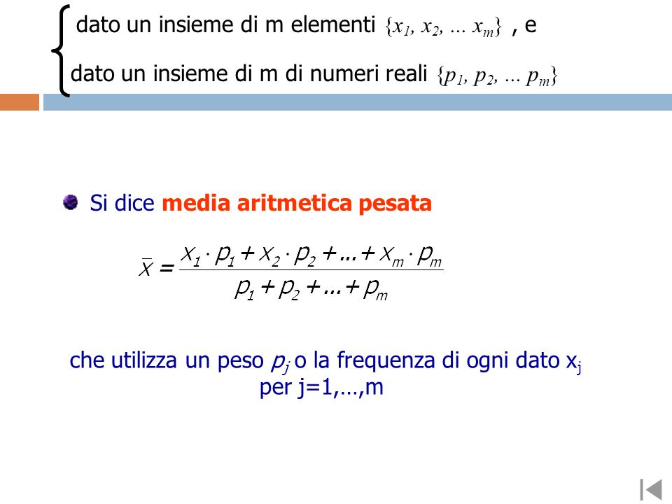 Si dice media aritmetica pesata dato un insieme di m elementi {x 1, x 2,...