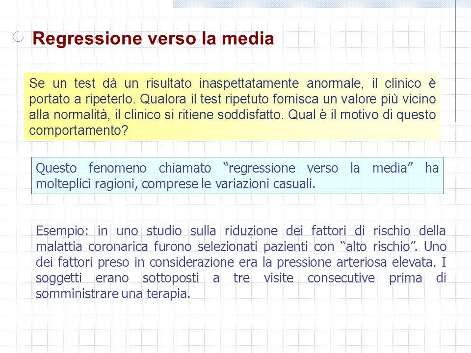 Regressione verso la media Se un test dà un risultato inaspettatamente anormale, il clinico è portato a ripeterlo.