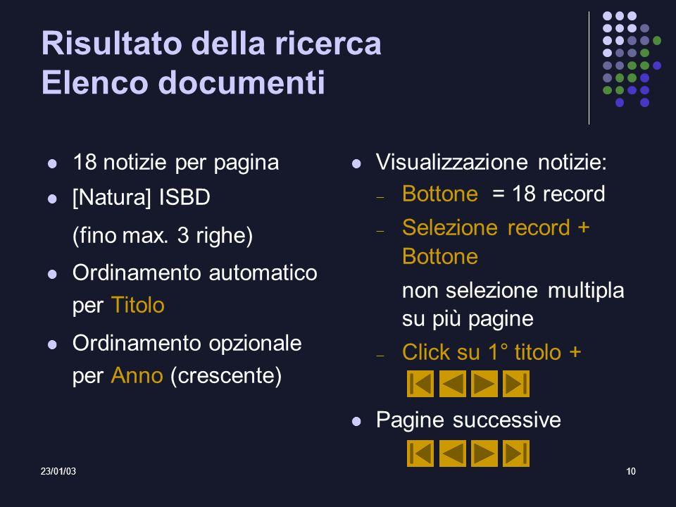 23/01/0310 Risultato della ricerca Elenco documenti 18 notizie per pagina [Natura] ISBD (fino max. 3 righe) Ordinamento automatico per Titolo Ordiname