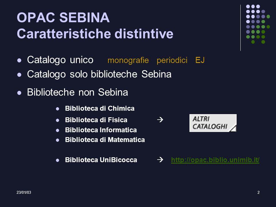 23/01/032 OPAC SEBINA Caratteristiche distintive Catalogo unico monografie periodici EJ Catalogo solo biblioteche Sebina Biblioteche non Sebina Biblio