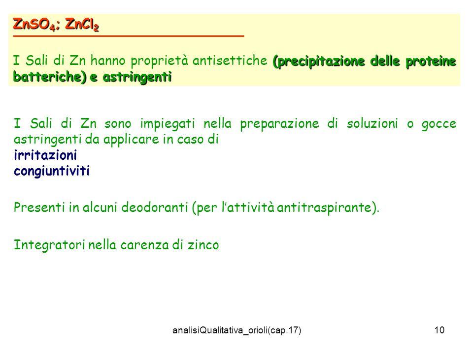 analisiQualitativa_orioli(cap.17)10 ZnSO 4 ; ZnCl 2 (precipitazione delle proteine batteriche) e astringenti I Sali di Zn hanno proprietà antisettiche