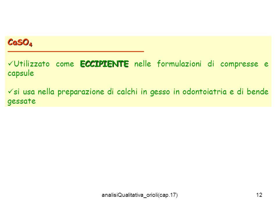 analisiQualitativa_orioli(cap.17)12 CaSO 4 ECCIPIENTE Utilizzato come ECCIPIENTE nelle formulazioni di compresse e capsule si usa nella preparazione d