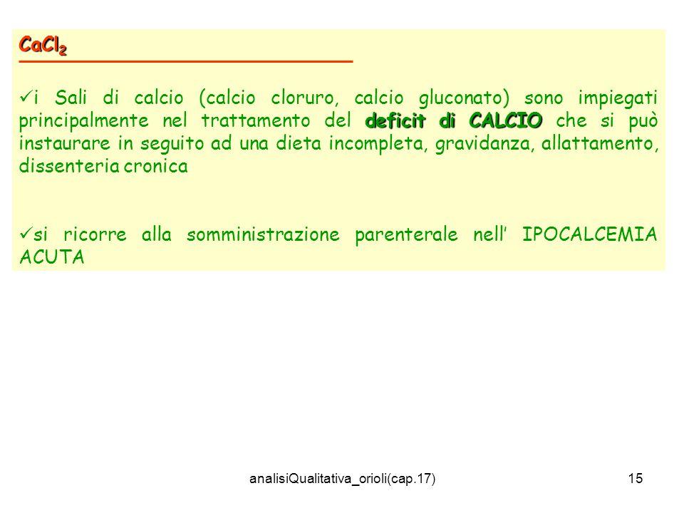 analisiQualitativa_orioli(cap.17)15 CaCl 2 deficit di CALCIO i Sali di calcio (calcio cloruro, calcio gluconato) sono impiegati principalmente nel tra