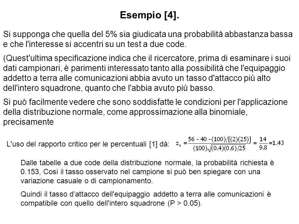 Esempio [4]. Si supponga che quella del 5% sia giudicata una probabilità abbastanza bassa e che l'interesse si accentri su un test a due code. (Quest'