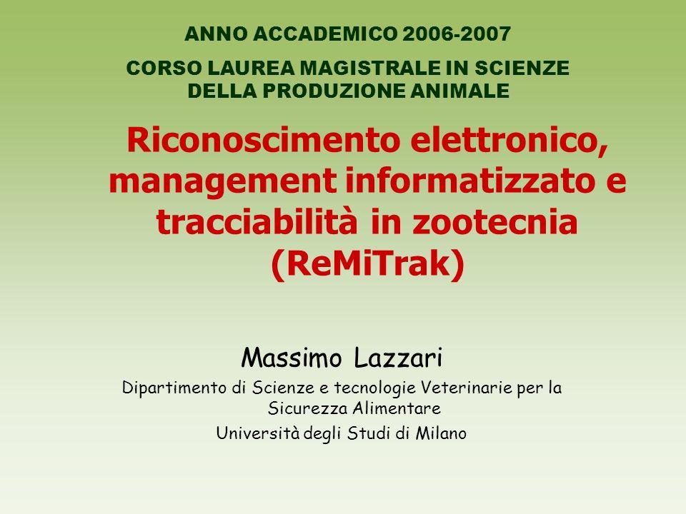 Riconoscimento elettronico, management informatizzato e tracciabilità in zootecnia (ReMiTrak) Massimo Lazzari Dipartimento di Scienze e tecnologie Vet