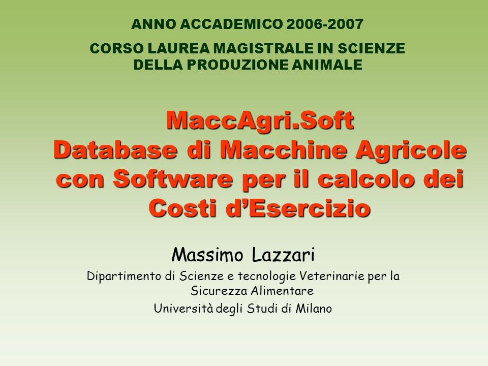 MaccAgri.Soft Database di Macchine Agricole con Software per il calcolo dei Costi dEsercizio Massimo Lazzari Dipartimento di Scienze e tecnologie Vete