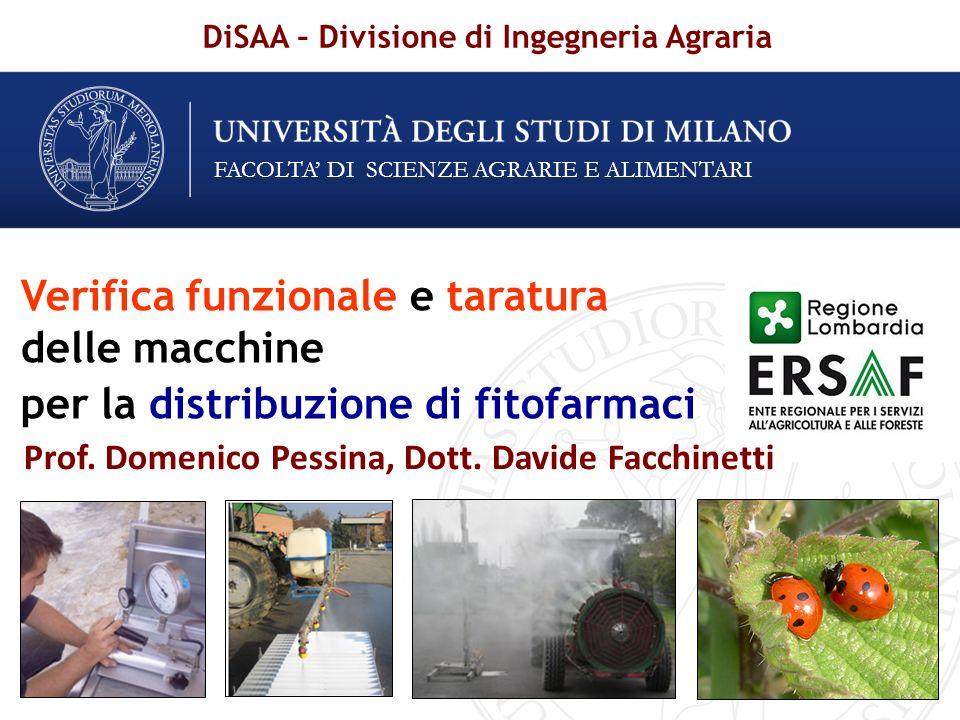 FACOLTA DI SCIENZE AGRARIE E ALIMENTARI Prof. Domenico Pessina, Dott. Davide Facchinetti DiSAA – Divisione di Ingegneria Agraria Verifica funzionale e