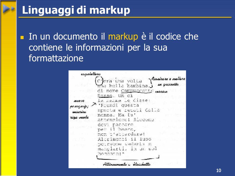 10 Linguaggi di markup In un documento il markup è il codice che contiene le informazioni per la sua formattazione