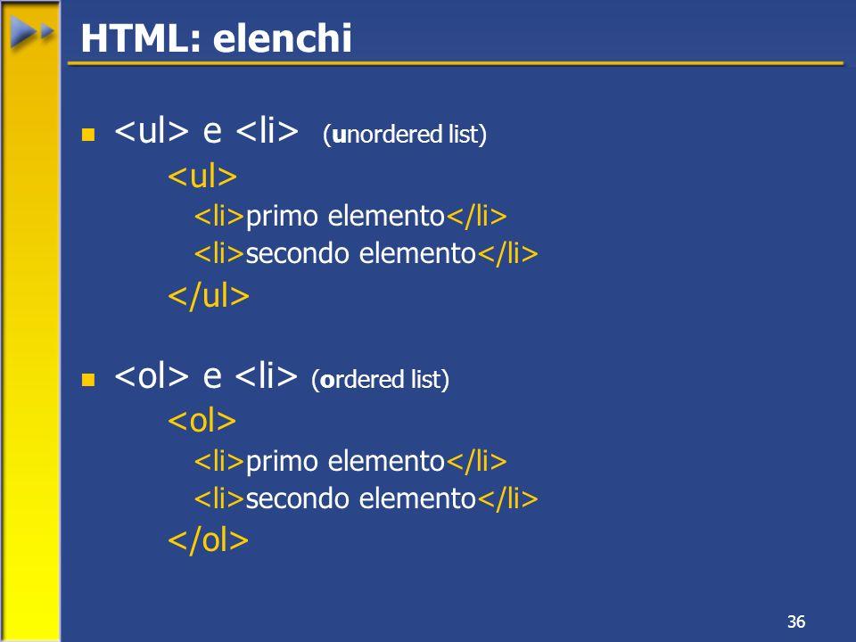 36 e (unordered list) primo elemento secondo elemento e (ordered list) primo elemento secondo elemento HTML: elenchi