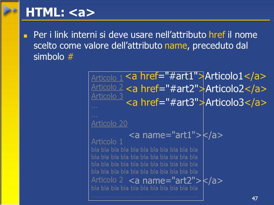 47 Per i link interni si deve usare nellattributo href il nome scelto come valore dellattributo name, preceduto dal simbolo # HTML: Articolo 1 Articolo 2 Articolo 3 … Articolo 20 Articolo 1 bla bla bla bla bla bla bla bla bla bla bla Articolo 2 bla bla bla bla bla bla bla bla bla bla bla ……………………………………………………….