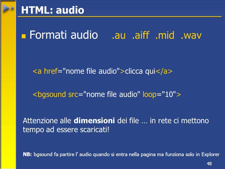 48 Formati audio.au.aiff.mid.wav clicca qui Attenzione alle dimensioni dei file … in rete ci mettono tempo ad essere scaricati.