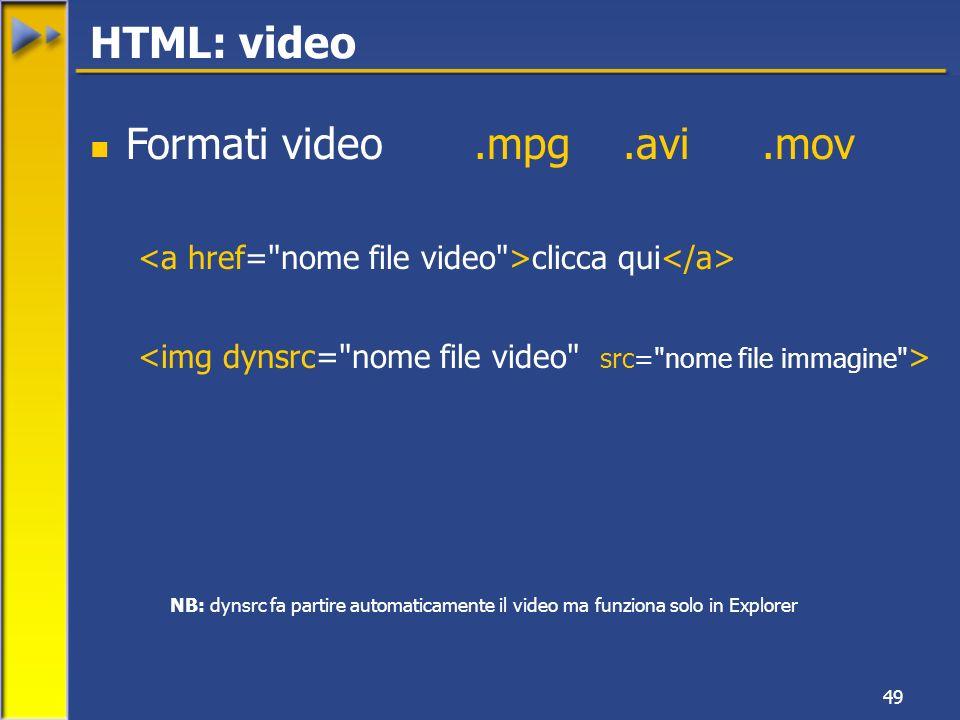 49 Formati video.mpg.avi.mov clicca qui NB: dynsrc fa partire automaticamente il video ma funziona solo in Explorer HTML: video