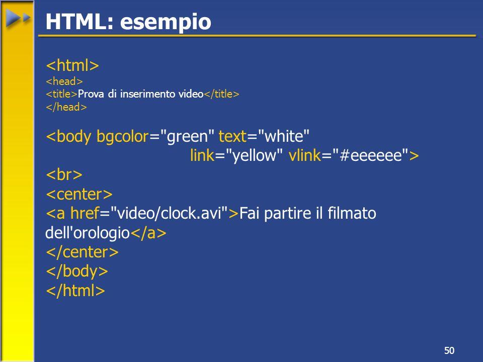 50 Prova di inserimento video <body bgcolor= green text= white link= yellow vlink= #eeeeee > Fai partire il filmato dell orologio HTML: esempio