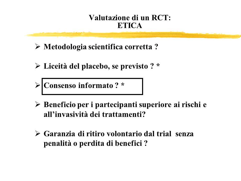 Metodologia scientifica corretta ? Liceità del placebo, se previsto ? * Consenso informato ? * Beneficio per i partecipanti superiore ai rischi e alli