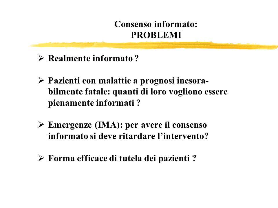 Consenso informato: PROBLEMI Realmente informato ? Pazienti con malattie a prognosi inesora- bilmente fatale: quanti di loro vogliono essere pienament
